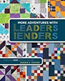 Kansas City Star More Adventures with Leaders and Enders: Make Even More Quilts in Less Time by Bonnie K. Hunter (2014-04-07)