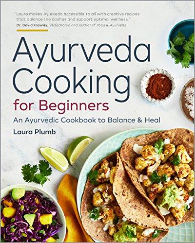 ayurveda cooking for beginners: an ayurvedic cookbook to balance and heal (english edition)