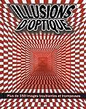Illusions d'optique : Plus de 150 images troublantes et trompeuses