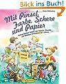 Mit Pinsel, Farbe, Schere und Papier: Pfiffige Sachen basteln zum Spielen, Staunen und Bewegen mit Kindern ab 2 Jahren (Praxisbücher für den pädagogischen Alltag)