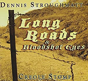 Dennis Stroughmatt -  Long Roads & Bloodshot Eyes