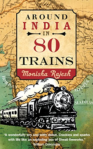 Around India in 80 Trains: One of the Independent's Top 10 Books about India (English Edition) por Monisha Rajesh