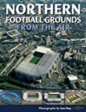 Northern Football Grounds from the Air (Discovery Guides) by Ian Hay (Illustrated, 10 Jul 2008) Paperback