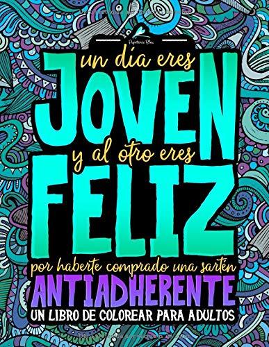 Un día eres joven y al otro eres feliz por haberte comprado una sartén antiadherente: Un libro de colorear para adultos por Papeterie Bleu