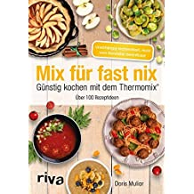 Mix für fast nix. Günstig kochen mit dem Thermomix®: Über 100 Rezeptideen