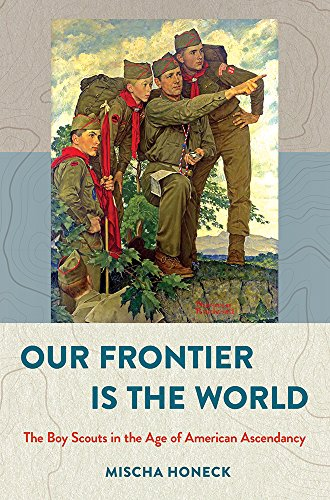 World: The Boy Scouts in the Age of American Ascendancy (The United States in the World) (Frontier Boys)