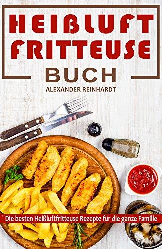 Heißluftfritteuse Buch Die besten Heißluftfritteuse Rezepte für die ganze Familie