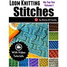 Loom Knitting Stitches: My Top Ten Volume 1 (English Edition)