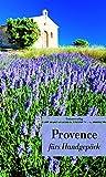 Provence fürs Handgepäck: Geschichten und Berichte - Ein Kulturkompass (Bücher fürs Handgepäck) (Unionsverlag Taschenbücher, Band 721) -