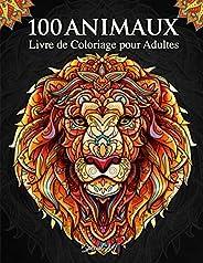 100 Animaux - Livre de Coloriage pour Adultes: Super Loisir Antistress pour se détendre avec plus de 100 pages