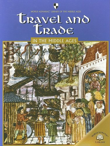 Travel and Trade in the Middle Ages (World Almanac Library of the Middle Ages)