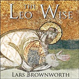 Leo the Wise (886-912) (Byzantium: The Rise of the Macedonians) by [Brownworth, Lars]