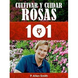 Jardinería 101: Cultivar y Cuidar Rosas
