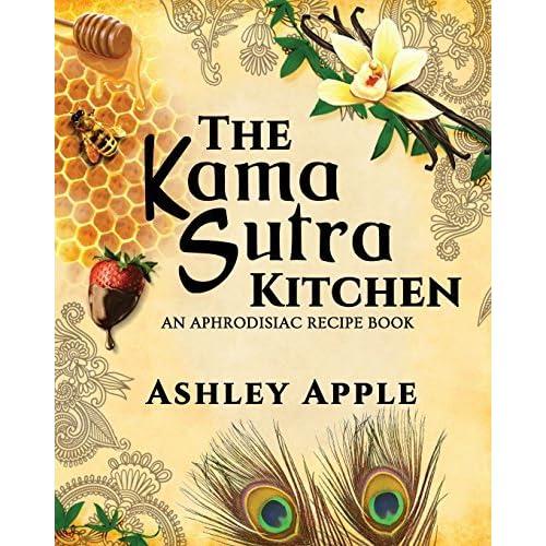 [The Kama Sutra Kitchen: An Aphrodisiac Recipe Book] [By: Apple, Ashley] [April, 2014]