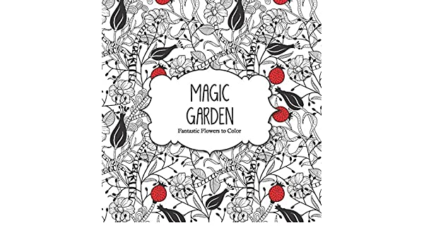 Magic Garden: Fantastic Flowers Coloring Book for Adults ...