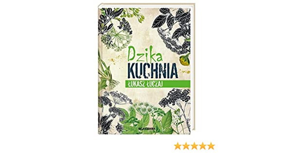 Dzika Kuchnia Amazoncouk Lukasz Luczaj 9788310133748 Books
