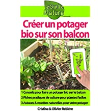 Créer un potager bio sur son balcon: Guide simple et pratique pour débutants - conseils, techniques, plantes, ressources (eGuide Nature t. 11) (French Edition)