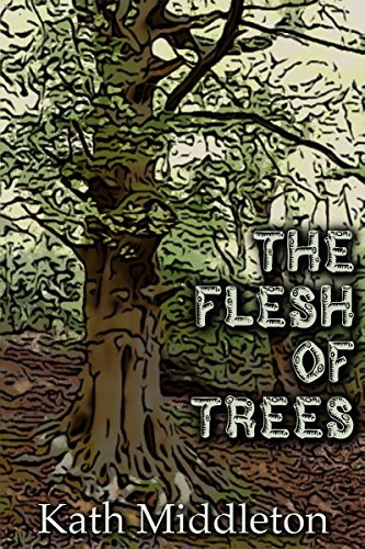 The Flesh of Trees by [Middleton, Kath]