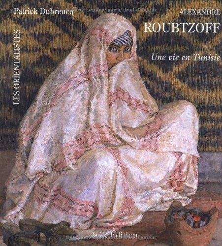 La Vie et l'Oeuvre d'Alexandre Roubtzoff