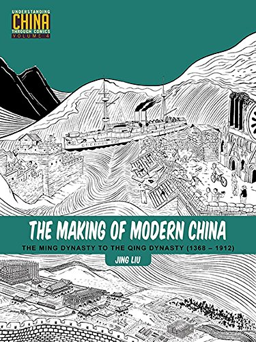 The Making of Modern China: The Ming Dynasty to the Qing Dynasty (1368–1912) (Understanding China Through Comics, Band 4) -