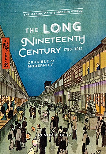 The Long Nineteenth Century, 1750-1914: Crucible of Modernity (The Making of the Modern World)