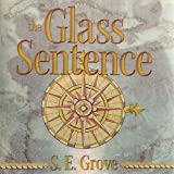 The Glass Sentence: Mapmakers Trilogy, Book 1
