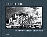 Der Hafen: Fotografien des Hamburger Hafens 1930-1970 -