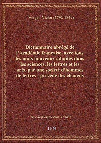 Dictionnaire abrégé de l'Académie française, avec tous les mots nouveaux adoptés dans les sciences, par Victor (1792 Verger