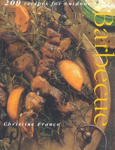 Barbecue: 200 Recipes for Outdoor Eating by France, Christine (2000) Paperback