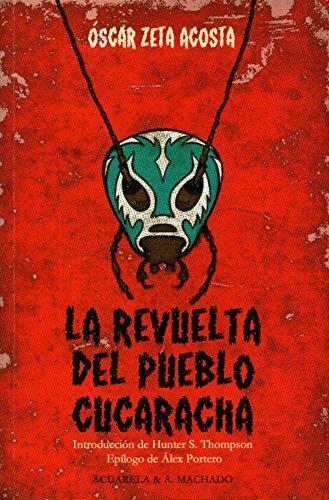 La revuelta del pueblo cucaracha (Acuarela & A. Machado nº 39) por Óscar Zeta Acosta
