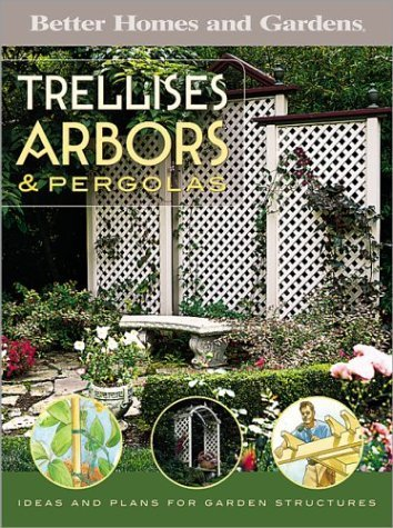 Trellises, Arbors & Pergolas: Ideas and Plans for Garden Structures (Better Homes & Gardens Do It Yourself) by Better Homes and Gardens (2004) Paperback