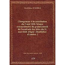 Changemens à la constitution du 3 mai 1820. Séance extraordinaire du grand conseil de l'académie des