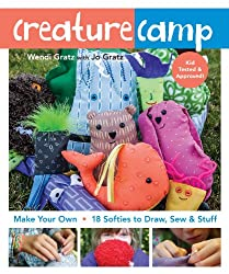 Creature Camp (Fixed Layout Format): Make Your Own • 18 Softies to Draw, Sew & Stuff