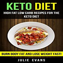 High Fat Low Carb Recipes for the Keto Diet: Burn Body Fat and Lose Weight Fast!