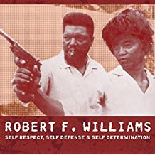 Robert F. Williams: Self Respect, Self Defense & Self Determination: Self Respect, Self Defense and Self Determination (AK Press Audio)