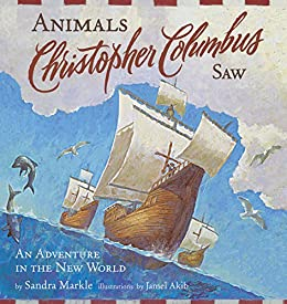 Animals Christopher Columbus Saw: An Adventure in the New World (Explorers) by [Markle, Sandra]