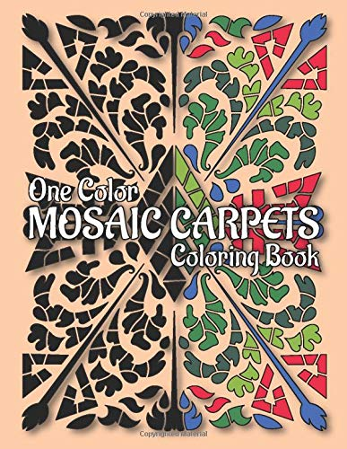 MOSAIC CARPETS One Color Coloring Book: 30 Unique Designs for Adult Relaxation and Stress Relief
