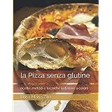 la Pizza senza glutine: ricette, metodi e tecniche (edizione a colori)
