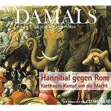 DAMALS - Geschichte zum Hören - Hannibal gegen Rom - Karthagos Kampf um die Macht, 1 CD