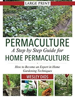 Permaculture: A Step by Step Guide For Home Permaculture: How to Become an Expert in Home Gardening Techniques (English Edition) par [Dios, Wesley]