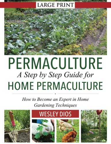 Permaculture: A Step by Step Guide For Home Permaculture: How to Become an Expert in Home Gardening Techniques (English Edition) di Wesley Dios
