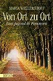 Von Ort zu Ort: Eine Jugend in Pommern (Taschenbücher) - Maria Wellershoff