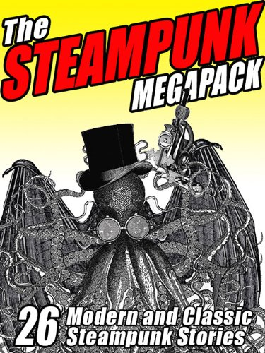 The Steampunk MEGAPACK®: 26 Modern and Classic Steampunk Stories