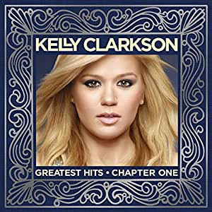 Greatest Hits - Chapter One - Kelly Clarkson: Amazon.de: Musik
