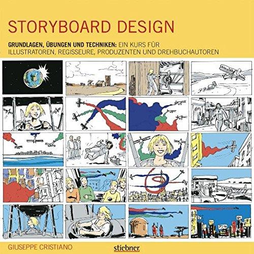 Storyboard Design: Grundlagen, Übungen und Techniken: Ein Kurs für Illustratoren, Regisseure, Produzenten und Drehbuchautoren