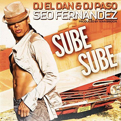 Sube Sube (feat. DJ El Dan, DJ Paso) - Seo Fernandez