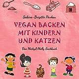 Vegan backen mit Kindern und Katzen: Das Micky&Molly Backbuch (Literareon)
