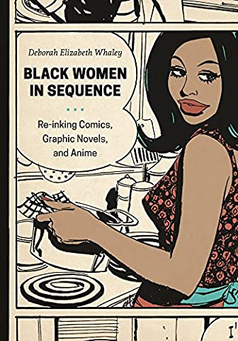 Black Women in Sequence: Re-inking Comics, Graphic Novels, and Anime