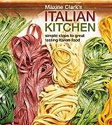 Maxine Clark's Italian Kitchen: Simple Steps to Great Tasting Italian Food by Maxine Clark (2009-03-01)