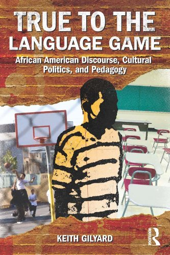 True to the Language Game: African American Discourse, Cultural Politics, and Pedagogy (English Edition) PDF Books